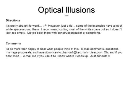 Optical Illusions v1.0 Directions Its pretty straight forward… :-P However, just a tip… some of the examples have a lot of white space around them. I recommend.