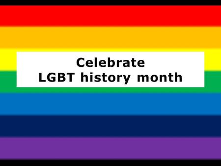 What is it? LGBT history month is a month-long annual observance of lesbian, gay, bisexual and transgender history, and the history of the gay rights.