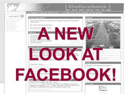 A NEW LOOK AT FACEBOOK!. What you can do with facebook: What you can do with facebook: o o You can see where old friends have gone o o Students can make.