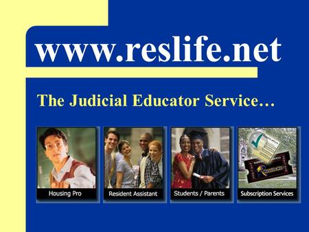 Www.reslife.net The Judicial Educator Service…. Provides an easy to administer solution to educational sanctioning. www.reslife.net The Judicial Educator.