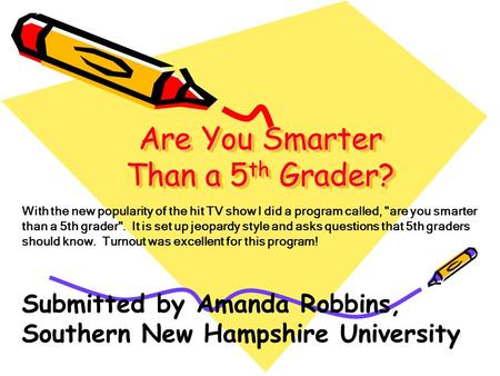 Are You Smarter Than a 5 th Grader? With the new popularity of the hit TV show I did a program called, are you smarter than a 5th grader. It is set up.