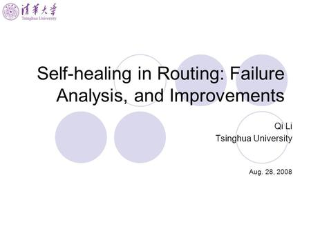 Self-healing in Routing: Failure Analysis, and Improvements Qi Li Tsinghua University Aug. 28, 2008.