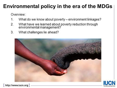 [  ] Environmental policy in the era of the MDGs Overview: 1.What do we know about poverty – environment linkages? 2.What have we learned.