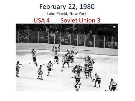February 22, 1980 Lake Placid, New York USA 4Soviet Union 3.