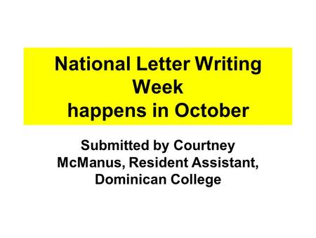 National Letter Writing Week happens in October Submitted by Courtney McManus, Resident Assistant, Dominican College.