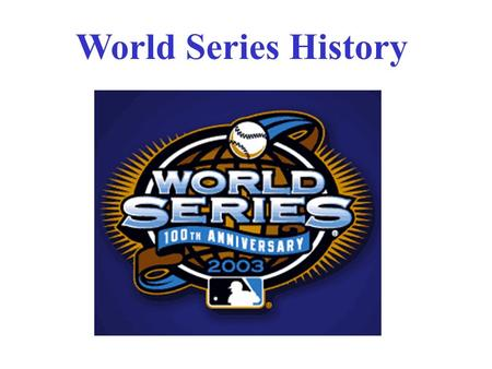 World Series History. The First World Series - 1903 After two years of battling each other over players, the established National League and upstart American.