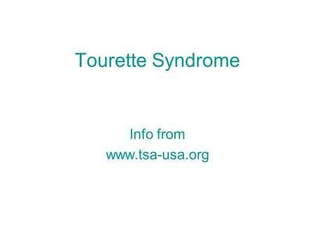 Tourette Syndrome Info from www.tsa-usa.org. What is Tourette Syndrome? Tourette Syndrome (TS) is a neurological disorder characterized by tics -- involuntary,