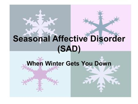 Seasonal Affective Disorder (SAD) When Winter Gets You Down.