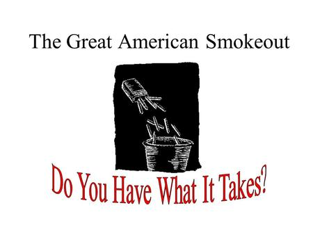 The Great American Smokeout. If at first you dont succeed… try another way! Acupuncture Cold Turkey Gum (with or without nicotine) The Patch Exercise.
