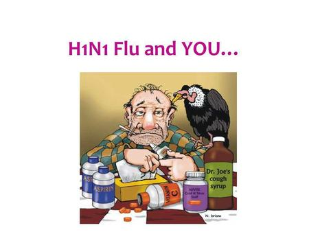 H1N1 Flu and YOU…. …To you and you and you and you… Spread of novel H1N1 virus is thought to occur in the same way that seasonal flu spreads. Flu viruses.