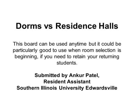 Dorms vs Residence Halls This board can be used anytime but it could be particularly good to use when room selection is beginning, if you need to retain.