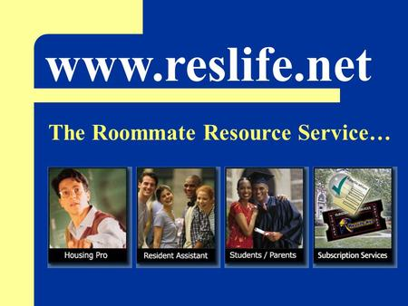 Www.reslife.net The Roommate Resource Service…. Provides… The Parent Education Module Educating parents on the typical university response to a roommate.