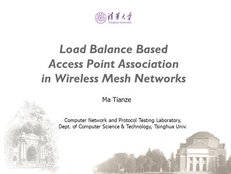 Load Balance Based Access Point Association in Wireless Mesh Networks Ma Tianze Computer Network and Protocol Testing Laboratory, Dept. of Computer Science.