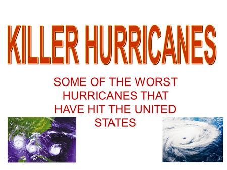 SOME OF THE WORST HURRICANES THAT HAVE HIT THE UNITED STATES.