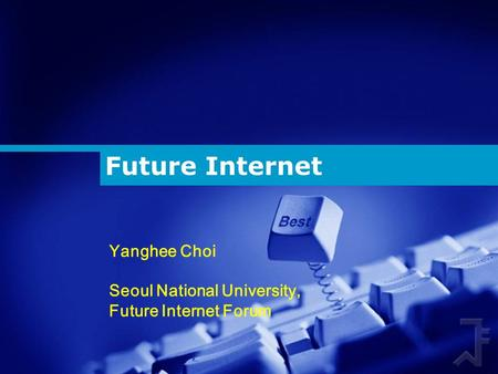 Future Internet Yanghee Choi Seoul National University, Future Internet Forum.