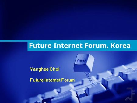 Future Internet Forum, Korea Yanghee Choi Future Internet Forum.