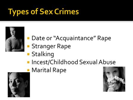 Date or Acquaintance Rape Stranger Rape Stalking Incest/Childhood Sexual Abuse Marital Rape.