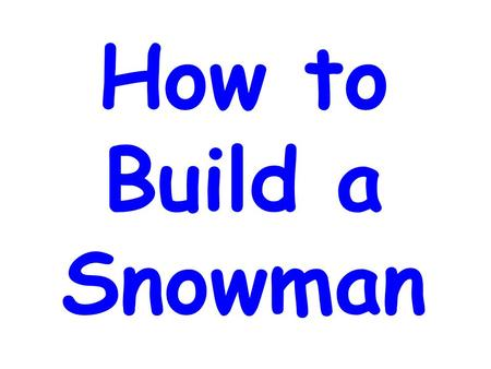 How to Build a Snowman.