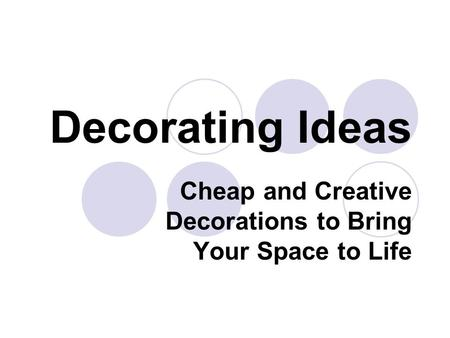 Cheap and Creative Decorations to Bring Your Space to Life