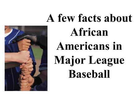 A few facts about African Americans in Major League Baseball.