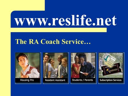 Www.reslife.net The RA Coach Service…. Provides… The Lovin the Learnin Area 16 on-line in-service training modules with built in testing and e-mail notification.
