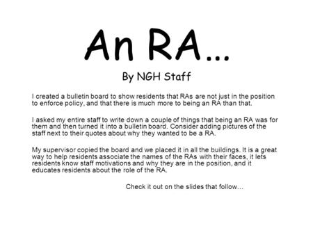An RA… By NGH Staff I created a bulletin board to show residents that RAs are not just in the position to enforce policy, and that there is much more to.