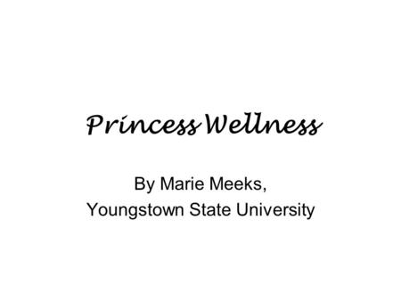 Princess Wellness By Marie Meeks, Youngstown State University.