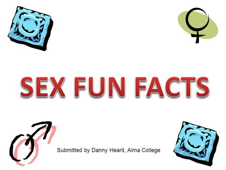 Submitted by Danny Hearit, Alma College. Sex is a beauty treatment. Scientific tests find that when women make love they produce amounts of the hormone.