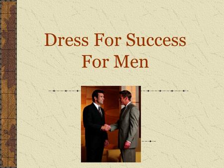 Dress For Success For Men. Suits Colors to Wear: dark blue, gray, brown or muted pin-stripes Tailored and freshly dry cleaned.