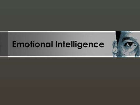 Emotional Intelligence. Quick Facts Your Emotional I.Q. is completely separate from your regular I.Q. Your Emotional I.Q. is related to how happy you.