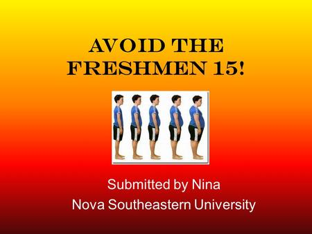 Avoid the Freshmen 15! Submitted by Nina Nova Southeastern University.