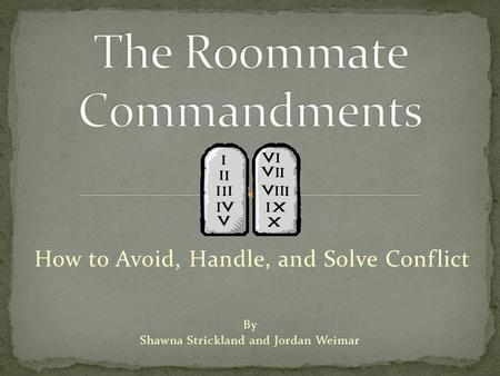 How to Avoid, Handle, and Solve Conflict By Shawna Strickland and Jordan Weimar.