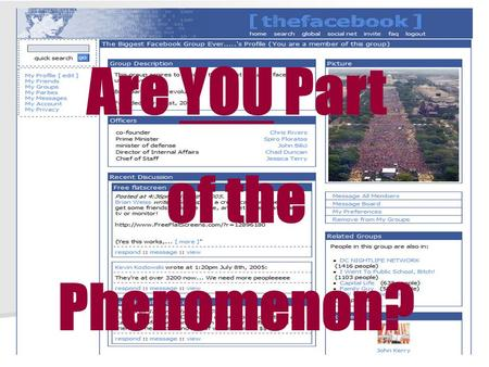 Are YOU Part of the Phenomenon?. What you can do with facebook: What you can do with facebook: You can see where old You can see where old faces wound.