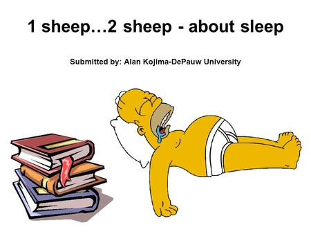 1 sheep…2 sheep - about sleep Submitted by: Alan Kojima-DePauw University.