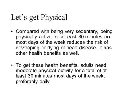 Lets get Physical Compared with being very sedentary, being physically active for at least 30 minutes on most days of the week reduces the risk of developing.
