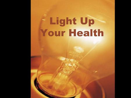 Light Up Your Health. Light Goes A Long Way By adding sunlight and other types of light to your everyday activities you can help to: –Lose Weight –Sleep.