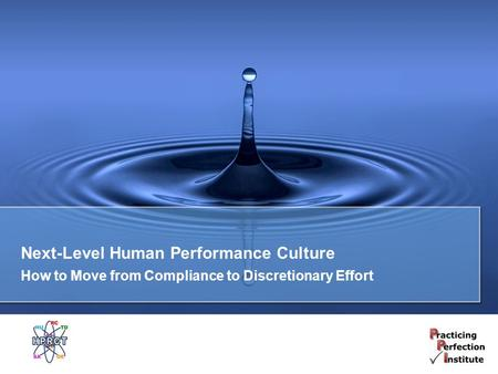 Next-Level Human Performance Culture How to Move from Compliance to Discretionary Effort.