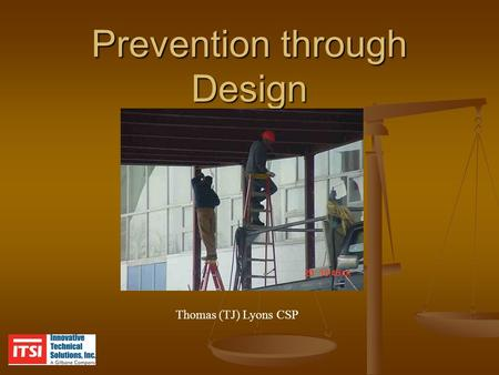 Prevention through Design Thomas (TJ) Lyons CSP. My Thoughts on PtD PtD is not understood in the field - or it would not be needed Designed in armed hazards.
