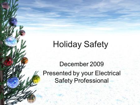 Holiday Safety December 2009 Presented by your Electrical Safety Professional.
