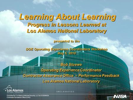 Operated by Los Alamos National Security, LLC for DOE/NNSA Contractor Assurance Office (CAO) U N C L A S S I F I E D Learning About Learning Progress in.