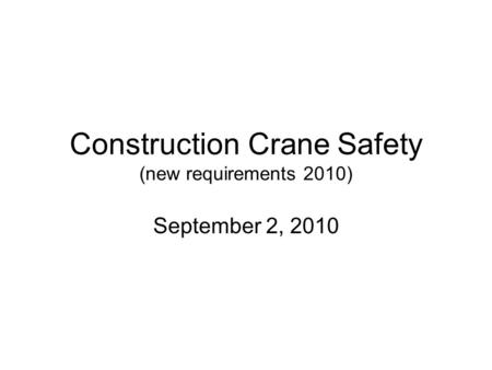 Construction Crane Safety (new requirements 2010) September 2, 2010.