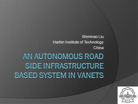 Wenmao Liu Harbin Institute of Technology China. Outline ITS & VANETs Security Issues and Solutions An autonomous architecture Conclusion.