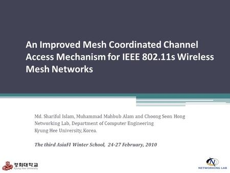 An Improved Mesh Coordinated Channel Access Mechanism for IEEE 802.11s Wireless Mesh Networks Md. Shariful Islam, Muhammad Mahbub Alam and Choong Seon.