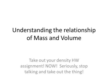 Understanding the relationship of Mass and Volume
