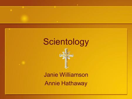 Scientology Janie Williamson Annie Hathaway. What is Scientology? The study of truth Study and handling of the spirit in relationship to itself, others,
