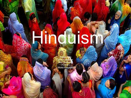 Hinduism Bridget Luly Allison Metzger Aly Eberheart Period 5 World Religions.
