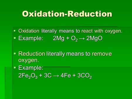 Oxidation-Reduction Oxidation literally means to react with oxygen. Oxidation literally means to react with oxygen. Example:2Mg + O 2 2MgO Example:2Mg.