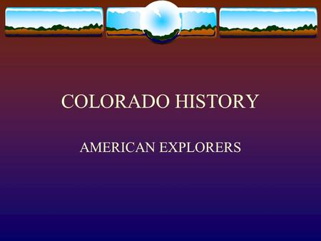 COLORADO HISTORY AMERICAN EXPLORERS. Napoleon sold Louisiana Purchase to Thomas Jefferson in 1803 To learn more, Jefferson sent Capt. Meriwether Lewis.