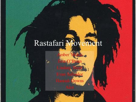 Rastafari Movement Amber Mckin Erin OBrian Lindsay Strait Evan Salvador Hannah Downs Alex.