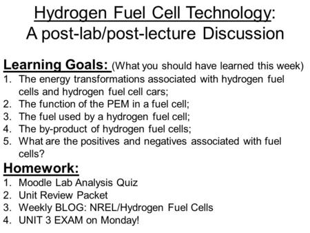Hydrogen Fuel Cell Technology: A post-lab/post-lecture Discussion Learning Goals: (What you should have learned this week) 1.The energy transformations.